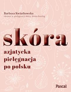 Skóra. Azjatycka pielęgnacja po polsku - Barbara Kwiatkowska  - ebook