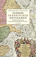 Lexikon fränkischer Ortsnamen - Wolf-Armin Freiherr von Reitzenstein - E-Book