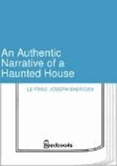 An Authentic Narrative of a Haunted House - Joseph Sheridan Le Fanu - ebook