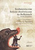 Średniowieczne herezje dualistyczne na Bałkanach. Źródła słowiańskie - Georgi Minczew, Małgorzata Skowronek, Jan Mikołaj Wolski - ebook