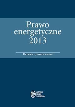 Prawo energetyczne 2013 - ustawa ujednolicona - Wilk Jarosław - ebook
