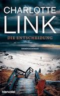 Die Entscheidung - Charlotte Link - E-Book
