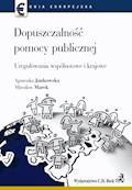 Dopuszczalność pomocy publicznej Uregulowania wspólnotowe i krajowe - Agnieszka Jankowska, Marek Mirosław - ebook