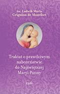 Traktat o prawdziwym nabożeństwie do Najświętszej Maryi Panny - św. Ludwik Maria Grignion - ebook
