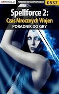 """Spellforce 2: Czas Mrocznych Wojen - poradnik do gry - Andrzej """"Rylak"""" Rylski - ebook"""