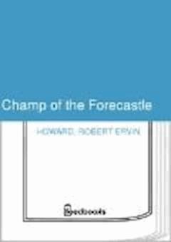 Champ of the Forecastle - Robert Ervin Howard - ebook