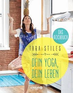 Dein Yoga, dein Leben. Das Kochbuch - Tara Stiles - E-Book