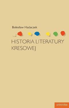Historia literatury kresowej - Bolesław Hadaczek - ebook