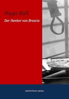 Der Henker von Brescia - Hugo Ball - E-Book