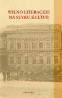 Wilno literackie na styku kultur - prof. Tadeusz Bujnicki - ebook