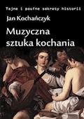 Muzyczna sztuka kochania - Jan Kochańczyk - ebook