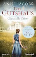 Das Gutshaus - Glanzvolle Zeiten - Anne Jacobs - E-Book