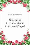 O siedmiu krasnoludkach i sierotce Marysi - Maria Konopnicka - ebook