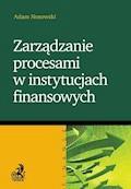 Zarządzanie procesami w instytucjach finansowych - Adam Nosowski - ebook