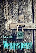 Weggesperrt - Katrin Fölck - E-Book