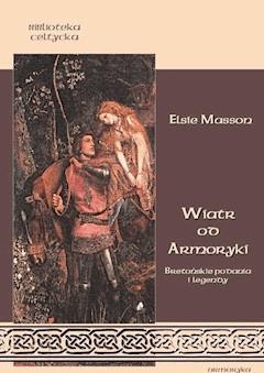 Wiatr od Armoryki. Bretońskie podania i legendy - Elsie Masson - ebook