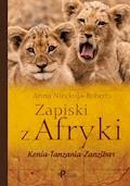 Zapiski z Afryki, Kenia–Tanzania–Zanzibar - Anna Nieckula-Roberts - ebook