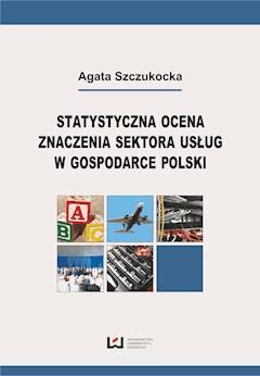 Statystyczna ocena znaczenia sektora usług w gospodarce Polski - Agata Szczukocka - ebook