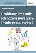 Problemy i metody ich rozwiązywania w  firmie produkcyjnej - Joanna Dziekońska - ebook