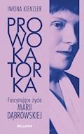 Prowokatorka. Fascynujące życie Marii Dąbrowskiej - Iwona Kienzler - ebook