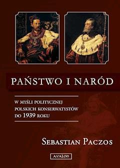 Państwo i naród w myśli politycznej polskich konserwatystów do 1939 roku - Sebastian Paczos - ebook