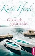 Glücklich gestrandet - Katie Fforde - E-Book