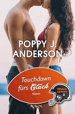 Touchdown fürs Glück - Poppy J. Anderson - E-Book