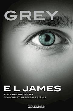 Grey - Fifty Shades of Grey von Christian selbst erzählt - E L James - E-Book