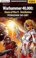 "Warhammer 40,000: Dawn of War II - Retribution - poradnik do gry - Robert ""ochtywzyciu"" Frąc - ebook"
