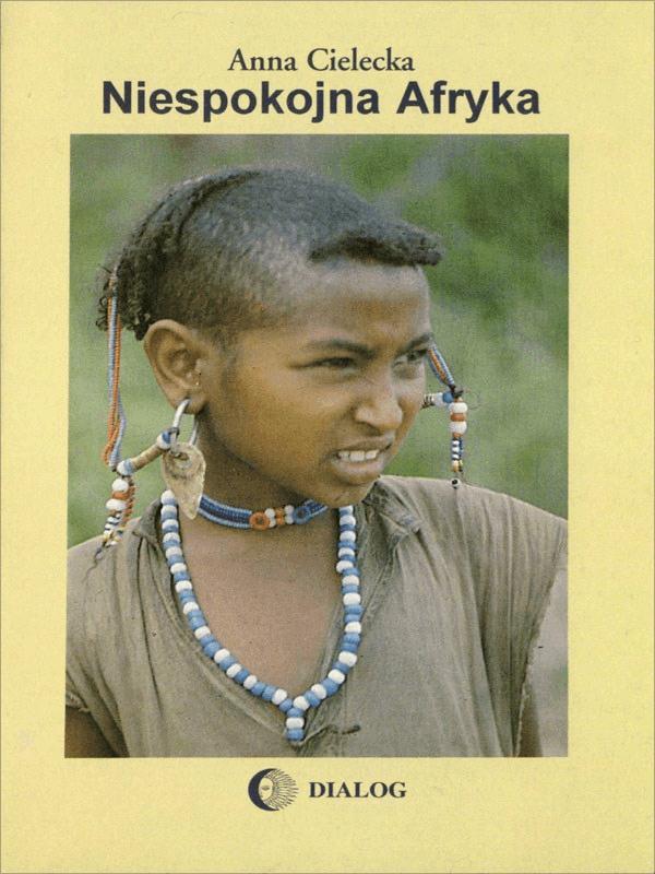 Niespokojna Afryka - Tylko w Legimi możesz przeczytać ten tytuł przez 7 dni za darmo. - Anna Cielecka