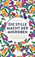 Die stille Macht der Mikroben - Alanna Collen - E-Book
