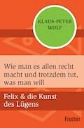Wie man es allen recht macht und trotzdem tut, was man will - Klaus-Peter Wolf - E-Book