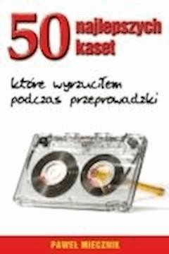 50 najlepszych kaset, które wyrzuciłem podczas przeprowadzki - Paweł Miecznik - ebook