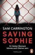 Saving Sophie  - Ihr letzter Moment könnte auch Deiner sein. - Sam Carrington - E-Book