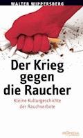 Der Krieg gegen die Raucher - Walter Wippersberg - E-Book