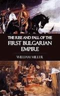 The Rise and Fall of the First Bulgarian Empire - William Miller - ebook