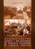 Duszpasterstwo dzieci i młodzieży w parafii Staszów w latach 1918-1939 - Agata Łucja Bazak - ebook