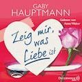 Zeig mir, was Liebe ist - Gaby Hauptmann - Hörbüch