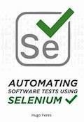 Automating Software Tests Using Selenium - Hugo Peres - E-Book