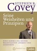 Stephen R. Covey - Seine Weisheiten und Prinzipien - Stephen R. Covey - E-Book