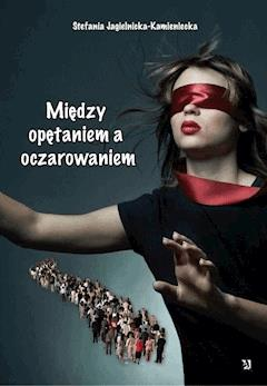 Między opętaniem a oczarowaniem - Stefania Jagielnicka-Kamieniecka - ebook
