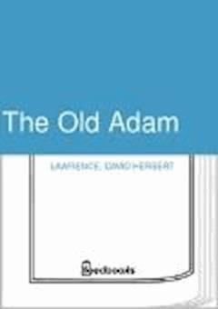 The Old Adam - David Herbert Lawrence - ebook