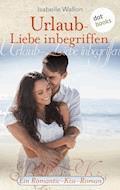 Urlaub - Liebe inbegriffen - Ein Romantic-Kiss-Roman - Isabelle Wallon - E-Book