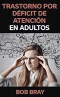 Trastorno Por Déficit De Atención En Adultos - Bob Bray - E-Book
