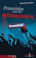 Franziska und der Kleingartenkrieg - Hans-Peter Mester - E-Book