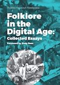 Folklore in the Digital Age: Collected Essays. Foreword by Andy Ross - Violetta Krawczyk-Wasilewska - ebook