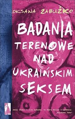 Badania terenowe nad ukraińskim seksem - Oksana Zabużko - ebook