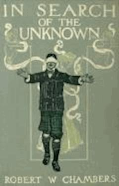 In Search of the Unknown - Robert William Chambers - ebook