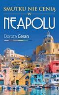 Smutku nie cenią w Neapolu - Dorota Ceran - ebook