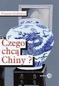 Czego chcą Chiny? - Francois Godement - ebook
